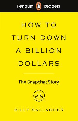 Penguin Readers Level 2: How to Turn Down a Billion Dollars (ELT Graded Reader): The Snapchat Story by Billy Gallagher