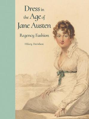 Dress in the Age of Jane Austen: Regency Fashion by Hilary Davidson