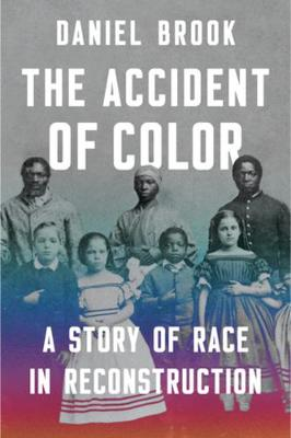 The Accident of Color: A Story of Race in Reconstruction book