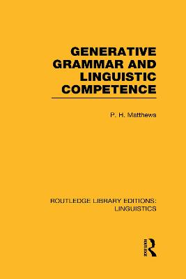 Generative Grammar and Linguistic Competence by P. H. Matthews
