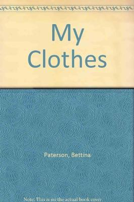 My Clothes by Bettina Paterson