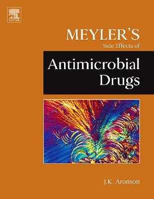 Meyler's Side Effects of Antimicrobial Drugs by Jeffrey K. Aronson