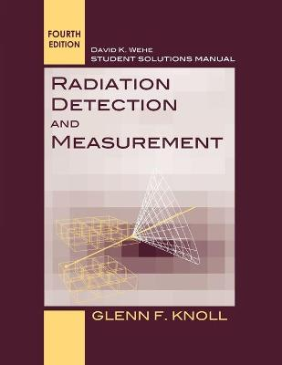 Student Solutions Manual to accompany Radiation Detection and Measurement, 4e by Glenn F. Knoll