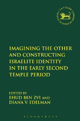 Imagining the Other and Constructing Israelite Identity in the Early Second Temple Period by Ehud Ben Zvi