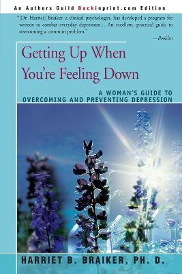 Getting Up When You're Feeling Down by Harriet B. Braiker