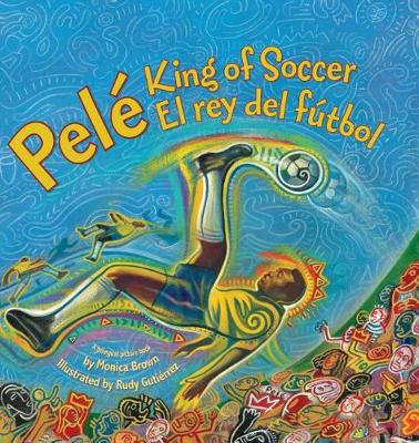 Pele, King of Soccer / Pele, El Rey del Futbol by Monica Brown
