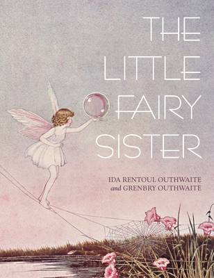 The Little Fairy Sister by Ida Rentoul Outhwaite