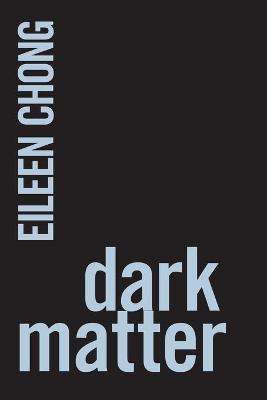 Dark Matter by Eileen Chong