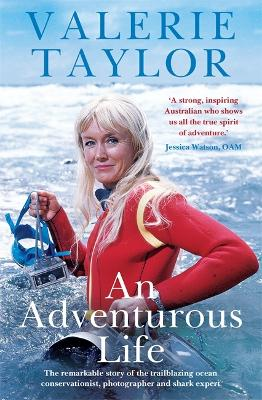 Valerie Taylor: An Adventurous Life: The remarkable story of the trailblazing ocean conservationist, photographer and shark expert book