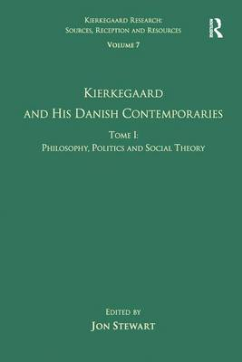 Kierkegaard and His Danish Contemporaries Philosophy, Politics and Social Theory Volume 7, tome 1 by Jon Stewart