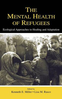 The Mental Health of Refugees by Kenneth E. Miller