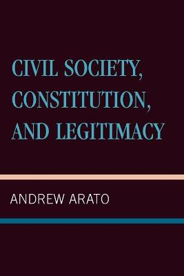 Civil Society, Constitution and Legitimacy by Andrew Arato