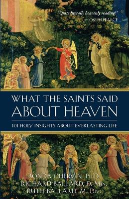 What the Saints Said about Heaven: 101 Holy Insights on Everlasting Life by Richard Ballard