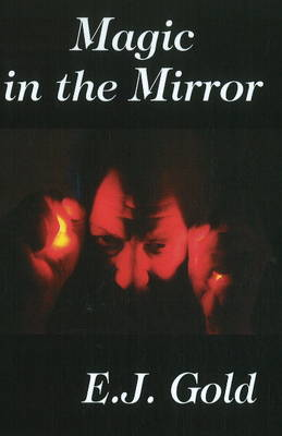 Magic in the Mirror by E. J. Gold
