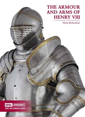 Armour and Arms of Henry VIII by Thom Richardson