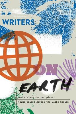 Writers on Earth: New Visions for Our Planet by Write the World
