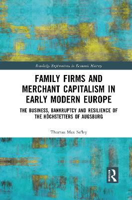 Family Firms and Merchant Capitalism in Early Modern Europe: The Business, Bankruptcy and Resilience of the Hoechstetters of Augsburg by Thomas Max Safley