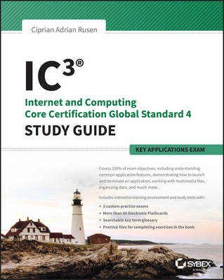 IC3: Internet and Computing Core Certification Key Applications Global Standard 4 Study Guide by Ciprian Rusen