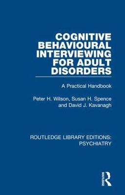 Cognitive Behavioural Interviewing for Adult Disorders: A Practical Handbook by Peter H. Wilson