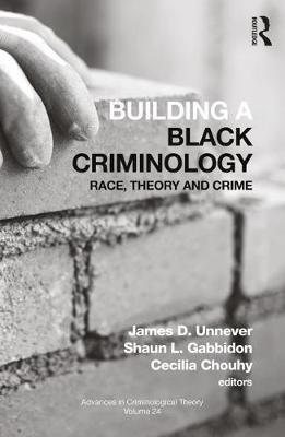 Building a Black Criminology, Volume 24: Race, Theory, and Crime by James D. Unnever