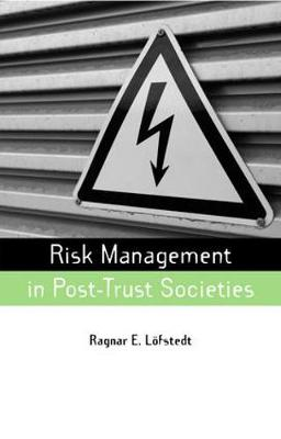 Risk Management in Post-Trust Societies by Ragnar E. Lofstedt