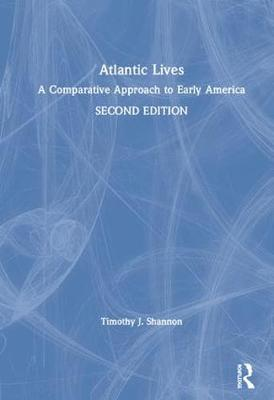 Atlantic Lives: A Comparative Approach to Early America by Timothy Shannon