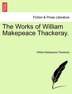 The Works of William Makepeace Thackeray. by William Makepeace Thackeray