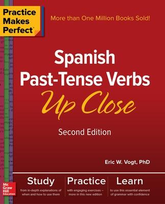 Practice Makes Perfect: Spanish Past-Tense Verbs Up Close, Second Edition by Eric Vogt