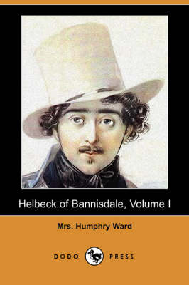 Helbeck of Bannisdale, Volume I (Dodo Press) by Mrs Humphry Ward