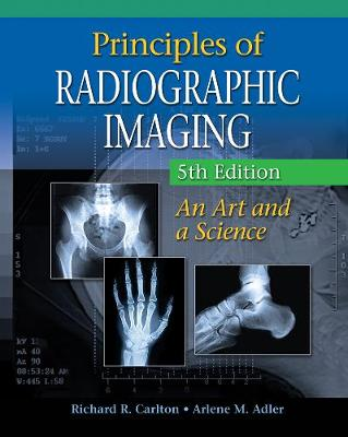 Principles of Radiographic Imaging: An Art and a Science by Richard R Carlton