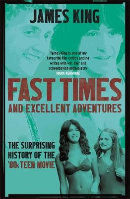 Fast Times and Excellent Adventures by James King