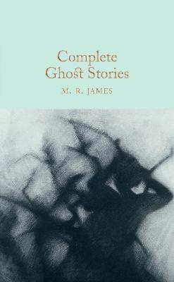 Complete Ghost Stories by M R James