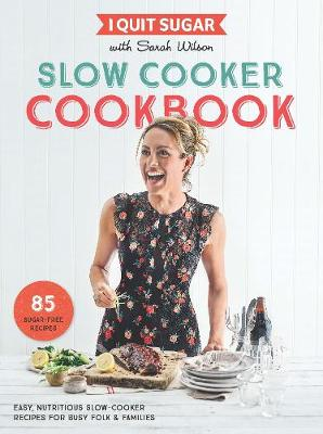I Quit Sugar Slow Cooker Cookbook book
