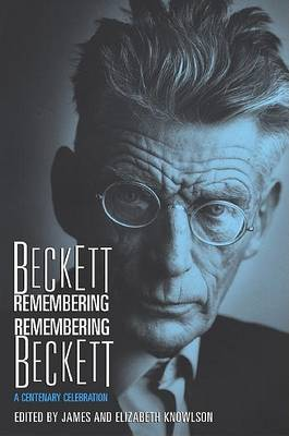 Beckett Remembering, Remembering Beckett by Elizabeth Knowlson