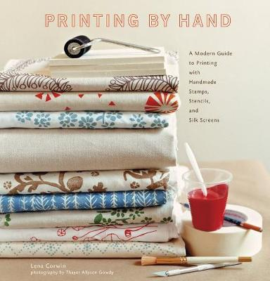 Printing by Hand: Modern Guide to Printing with Handmade Stamps by Lena Corwin