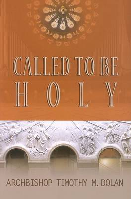 Called to be Holy by Timothy M. Dolan