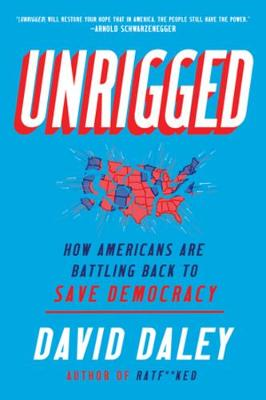 Unrigged: How Americans Are Battling Back to Save Democracy by David Daley