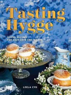 Tasting Hygge - Joyful Recipes for Cozy Days and Nights by Leela Cyd