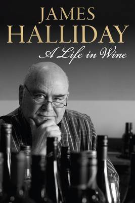 Life in Wine by James Halliday