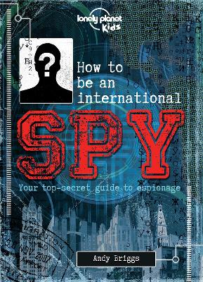 How to be an International Spy by Lonely Planet Kids