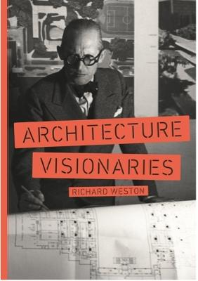Architecture Visionaries by Richard Weston