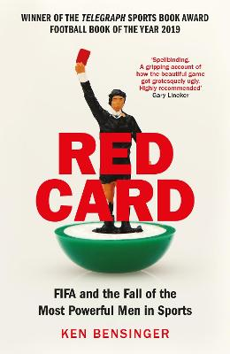 Red Card: FIFA and the Fall of the Most Powerful Men in Sports by Ken Bensinger