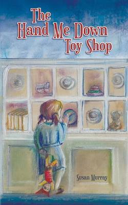 The Hand Me Down Toy Shop by Susan Murray