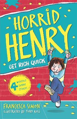Horrid Henry Gets Rich Quick by Francesca Simon