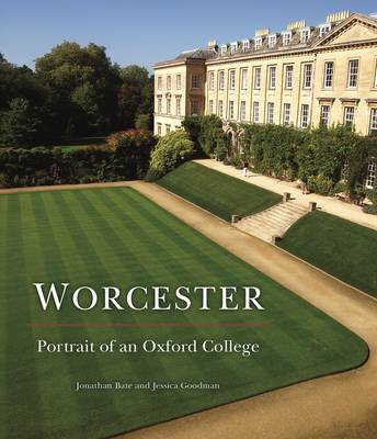 Worcester: Portrait of an Oxford College by Jonathan Bate
