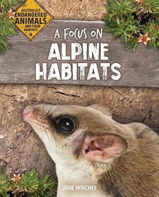 Australia's Endangered Animals...and Their Habitats: A Focus on Alpine Habitats by Jane Hinchey