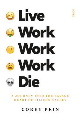 Live Work Work Work Die: A Journey into the Savage Heart of Silicon Valley book