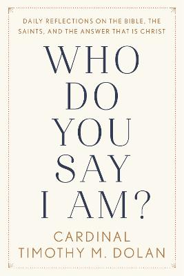 Who Do You Say I Am?: Daily Reflections on the Bible, the Saints, and the Answer That Is Christ book