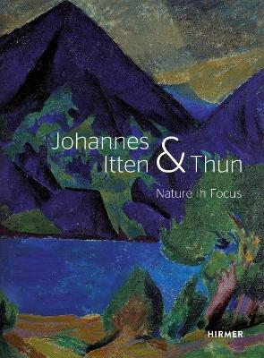 Johannes Itten & Thun: Nature in Focus by Helen Hirsch