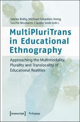 MultiPluriTrans in Educational Ethnography - Approaching the Multimodality, Plurality and Translocality of Educational Realities by Claudia Seele